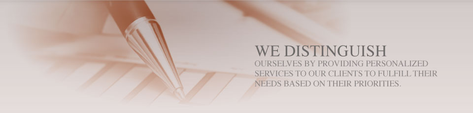 WE DISTINGUISH OURSELVES BY PROVIDING PERSONALIZED SERVICES TO OUR CLIENTS TO FULFILL THEIR NEEDS BASED ON THEIR PRIORITIES.