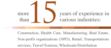 more than 15 years of experience in various industries: Construction, Health Care, Manufacturing, Real Estate, Non-profit organizations (NPO), Retail, Transportation services, Travel/Tourism, Wholesale/Distribution